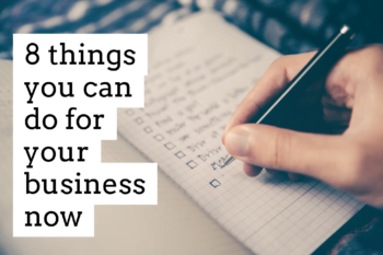 8 things you can do now for your business